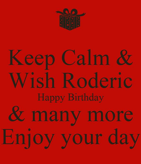 Keep Calm Wish Roderic Happy Birthday Many More Enjoy Happy Birthday Wish You Many More