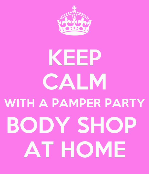 Keep calm with a pamper party body shop at home poster Shop at home