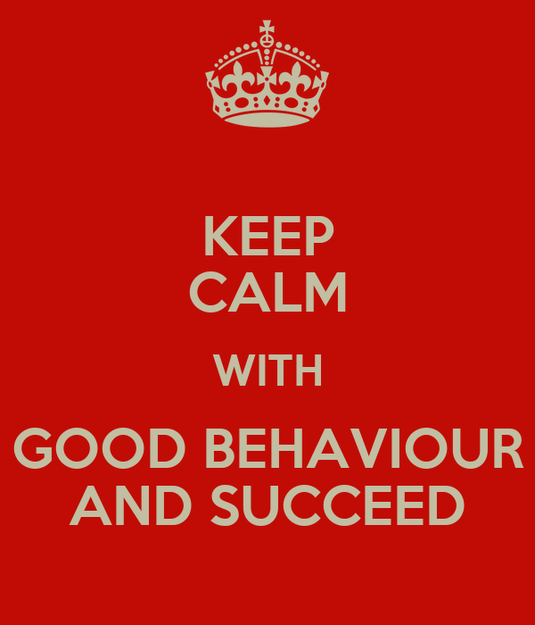 KEEP CALM WITH GOOD BEHAVIOUR AND SUCCEED Poster