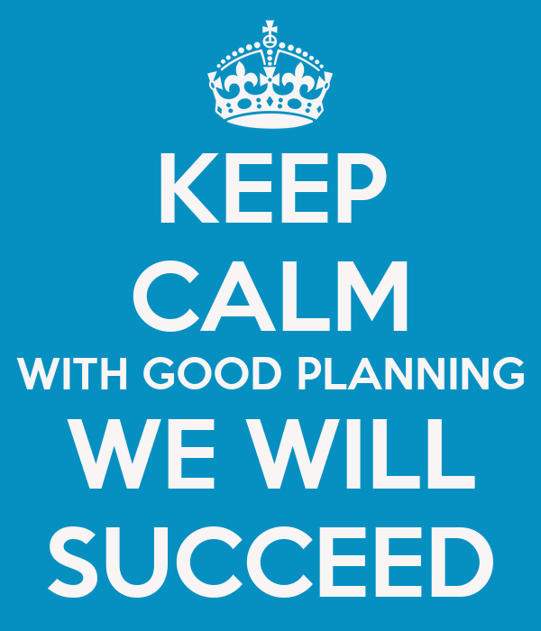 Keep calm with good planning we will succeed poster jeff for How to make a good planner