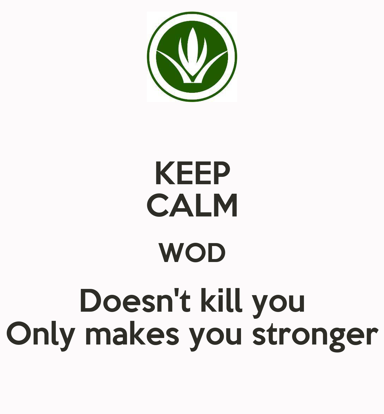 KEEP CALM WOD Doesn't Kill You Only Makes You Stronger