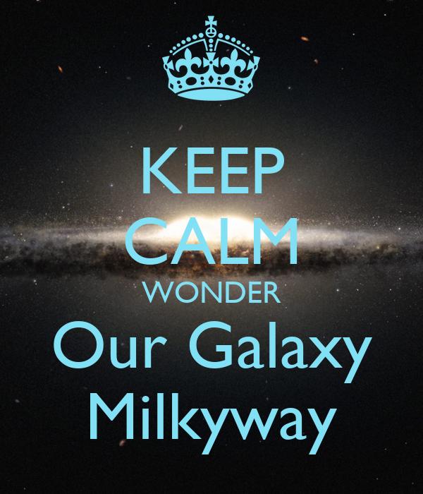 Keep calm wonder our galaxy milkyway poster mubynshaikh for Galactic wonder