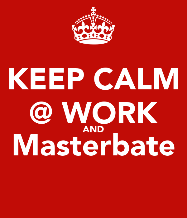 masterbate work
