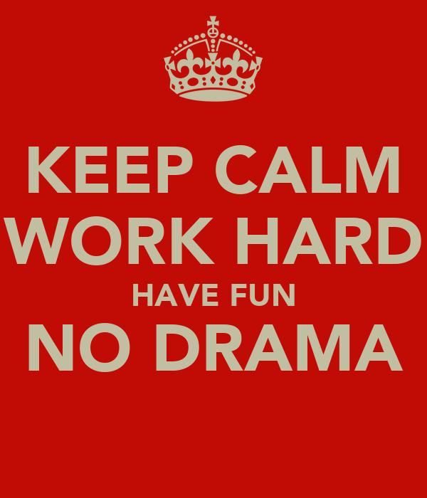 Quotes On Having Fun At Work: Pin Work-hard-have-fun-no-drama-quote-richardson-read