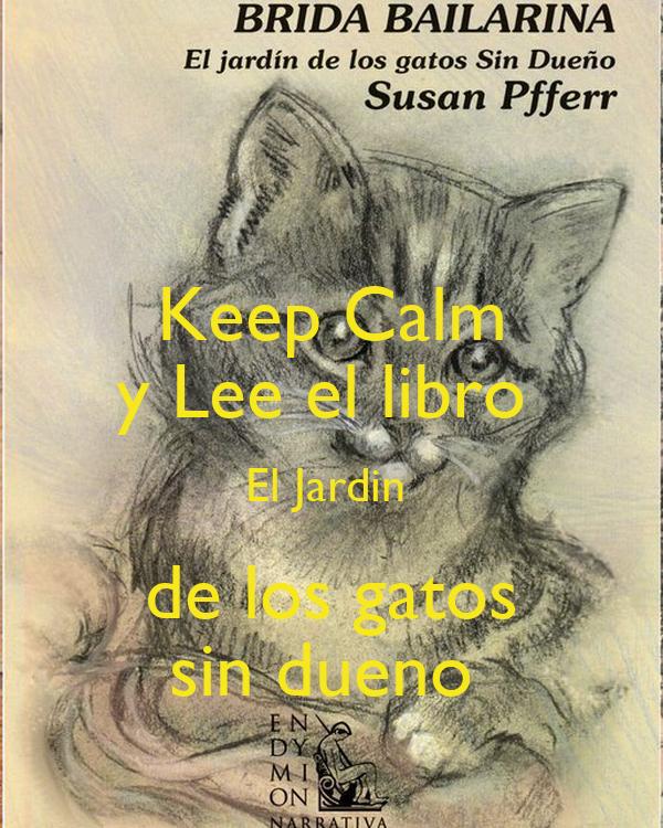Keep calm y lee el libro el jardin de los gatos sin dueno for El jardin de los libros