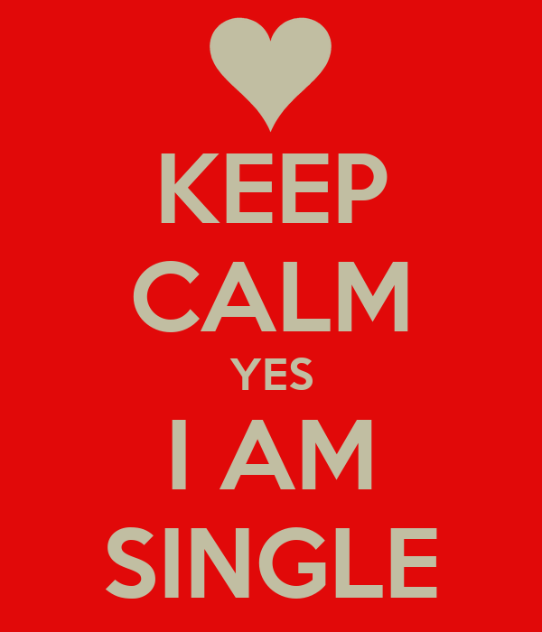 keep-calm-yes-i-am-single.png
