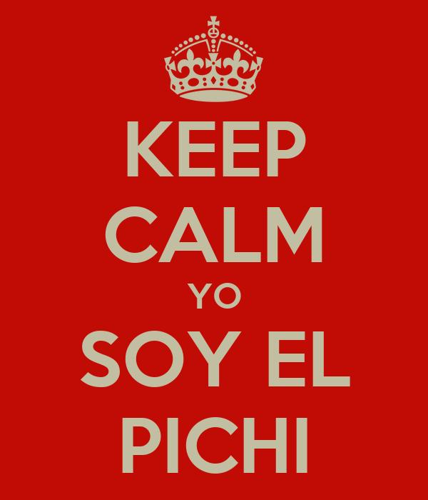 KEEP CALM YO SOY EL PICHI