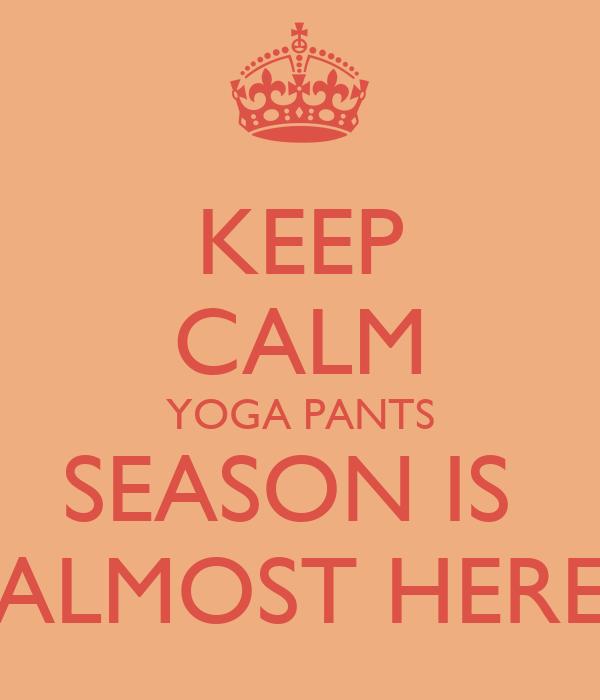 Pants Season Keep Calm Yoga Pants Season is