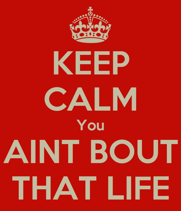 KEEP CALM You AINT BOUT THAT LIFE Poster | Yolo | Keep ...