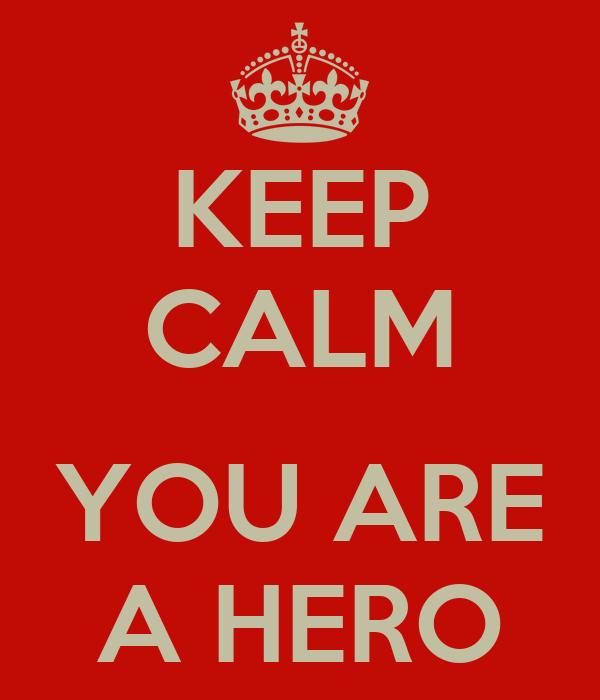 Keep Calm You Are A Hero Poster Ian Keep Calm O Matic
