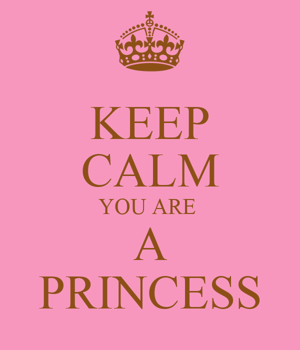 http://sd.keepcalm-o-matic.co.uk/i/keep-calm-you-are-a-princess-6.png