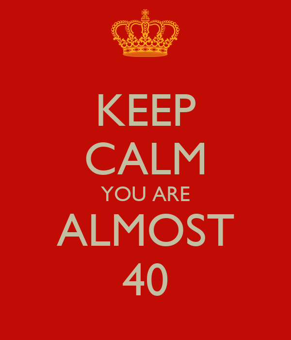 keep calm you are almost 40 poster fleur keep calmomatic