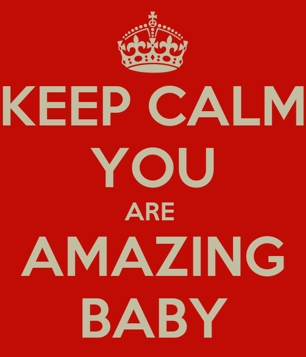 Baby You Re Amazing: KEEP CALM YOU ARE AMAZING BABY Poster