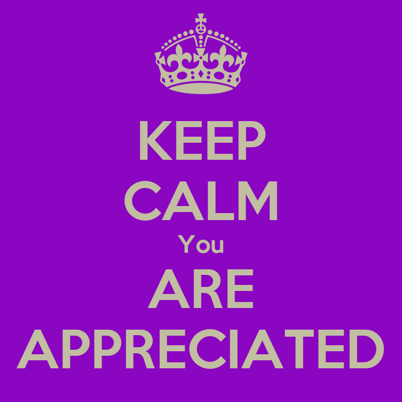 Keep Calm You Are Appreciated Keep Calm And Carry On