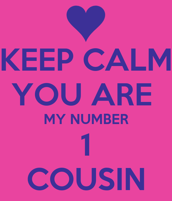 KEEP CALM YOU ARE MY NUMBER 1 COUSIN Poster | ZAHraa