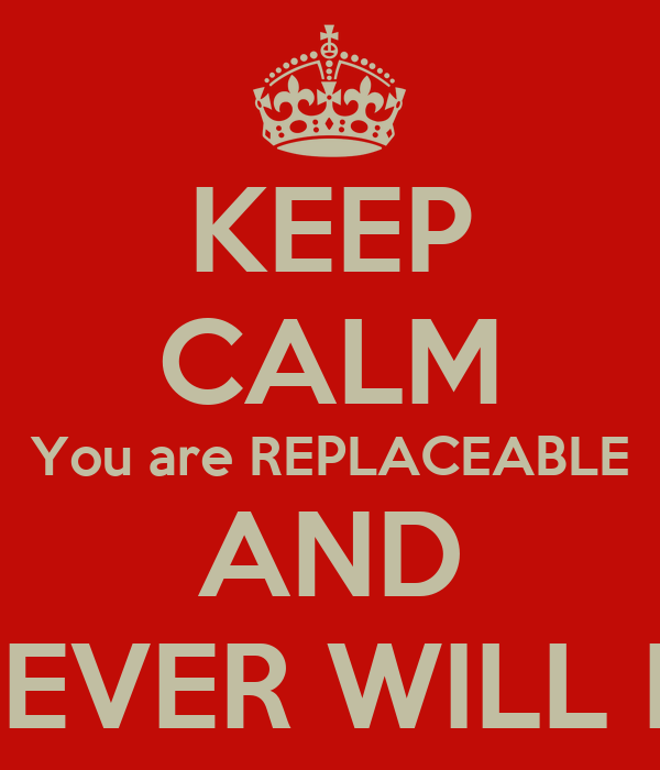 you are replaceable