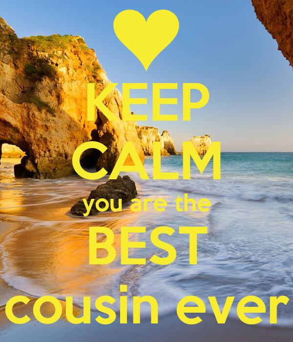 Keep Calm You Are The Best Cousin Ever Poster Jo Keep