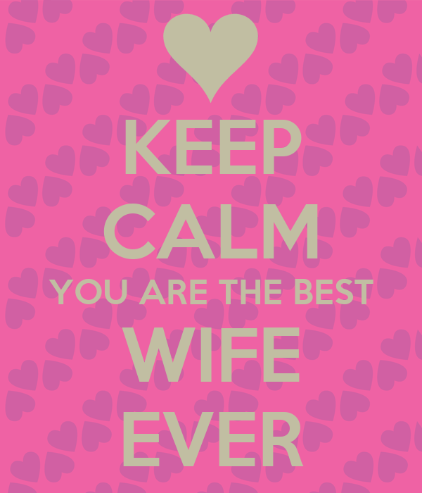 Keep Calm You Are The Best Wife Ever Poster Ian Keep Calm O Matic