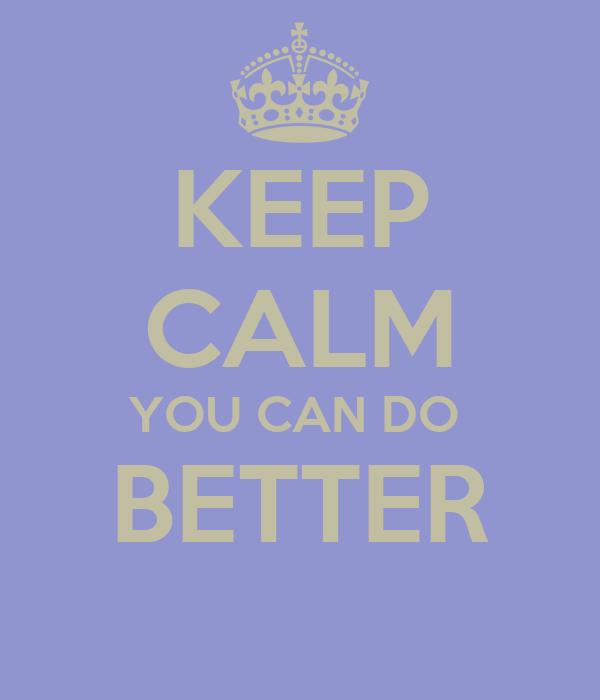 Keep calm you can do better poster beastlee keep calm o matic