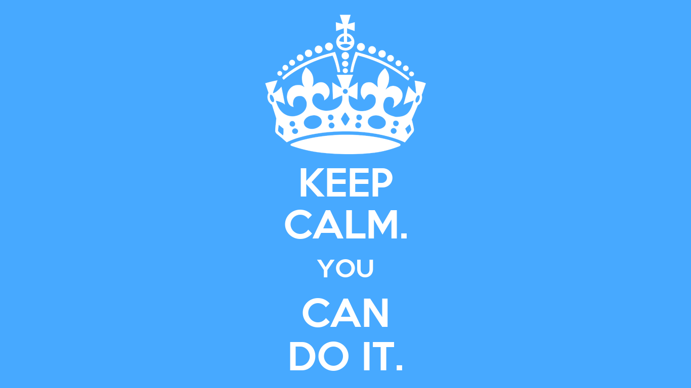 KEEP CALM. YOU CAN DO IT. - KEEP CALM AND CARRY ON Image Generator