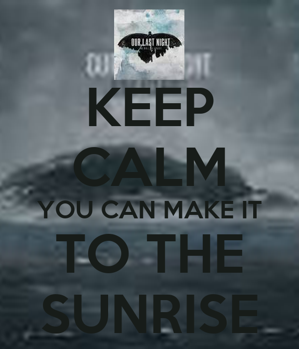 keep calm you can make it to the sunrise poster mike keep calm o matic. Black Bedroom Furniture Sets. Home Design Ideas