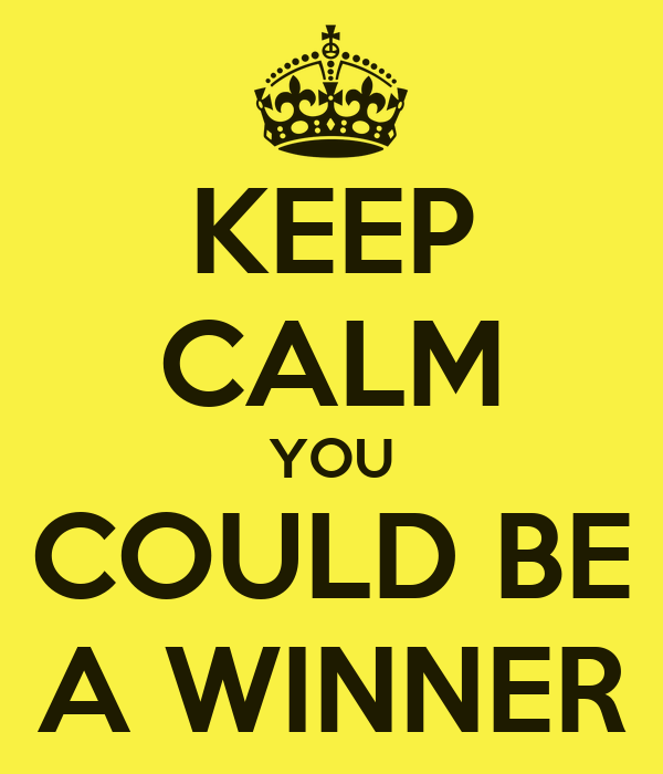 KEEP CALM YOU COULD BE A WINNER Poster   kirsty   Keep