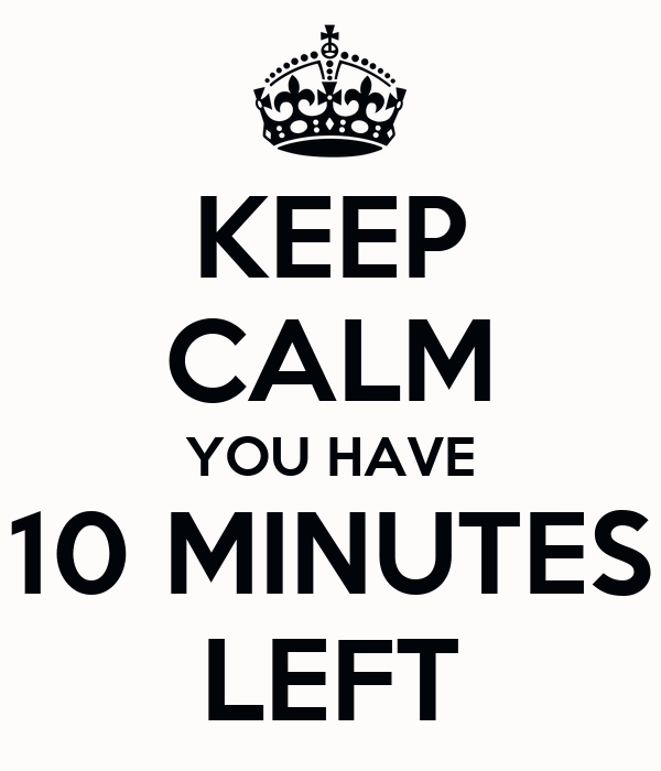 keep calm you have 10 minutes left poster iza keep calm o matic