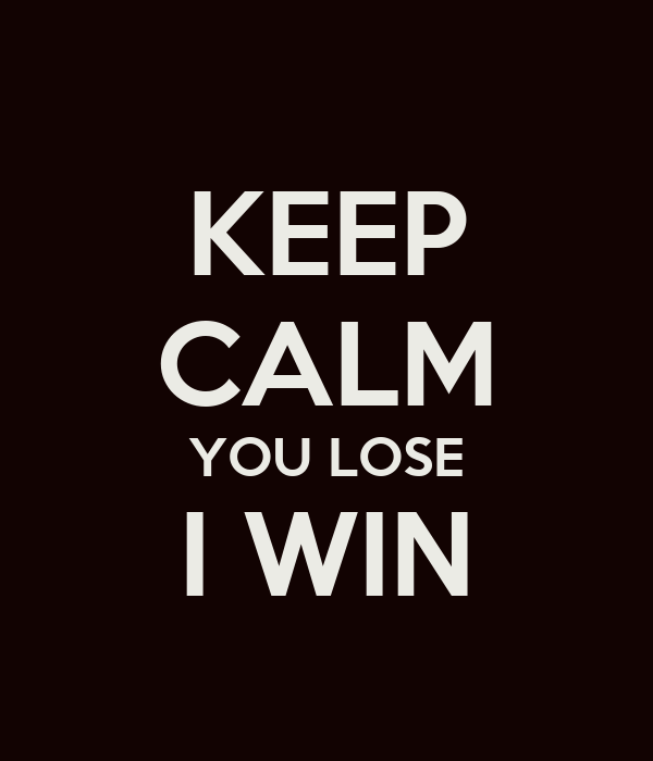 KEEP CALM YOU LOSE I WIN - KEEP CALM AND CARRY ON Image Generator