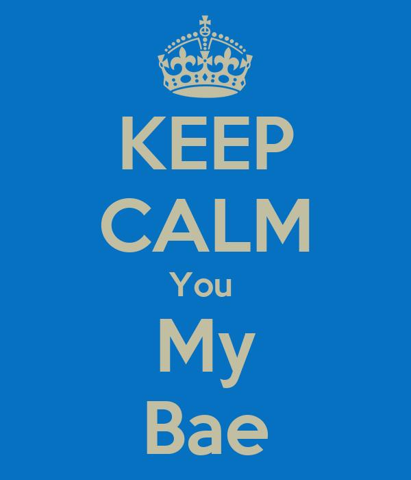 KEEP CALM You My Bae Poster | kkkkkkkgy | Keep Calm-o-Matic