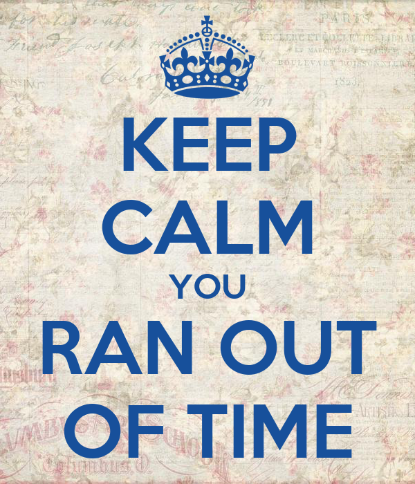 keep calm you ran out of time poster bo keep calm o matic keep calm you ran out of time poster