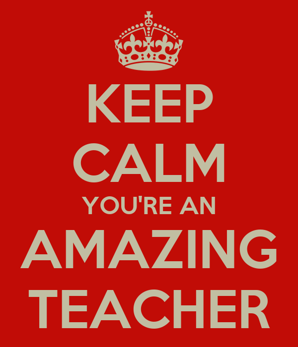 No You Re Amazing: KEEP CALM YOU'RE AN AMAZING TEACHER Poster