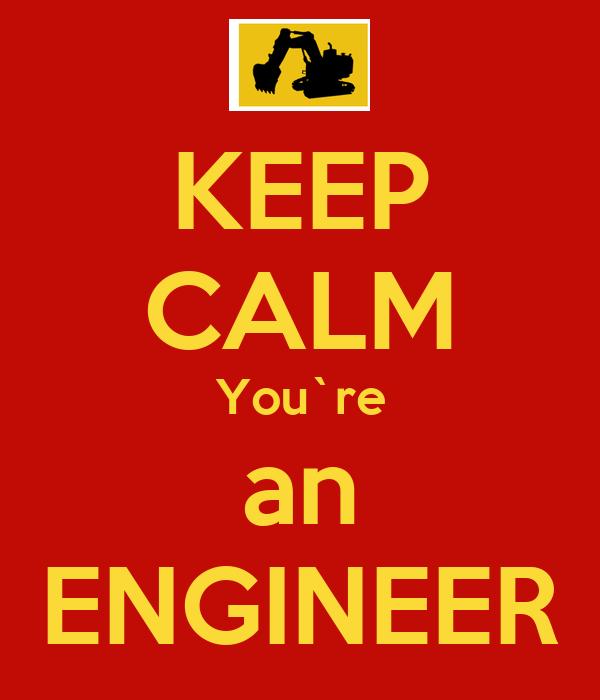 KEEP CALM You re an ENGINEER KEEP CALM AND CARRY ON
