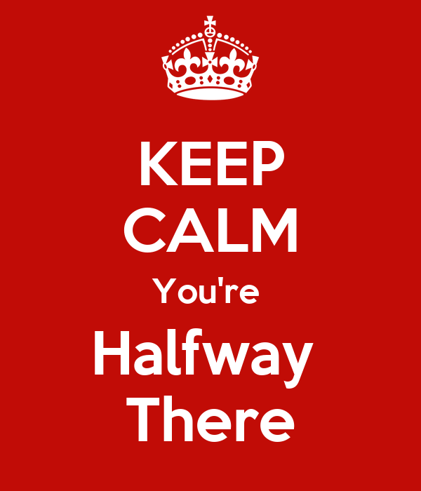 KEEP CALM You're Halfway There Poster | jbrady326 | Keep Calm-o-Matic