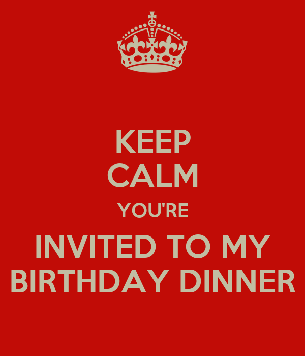 KEEP CALM YOU'RE INVITED TO MY BIRTHDAY DINNER Poster