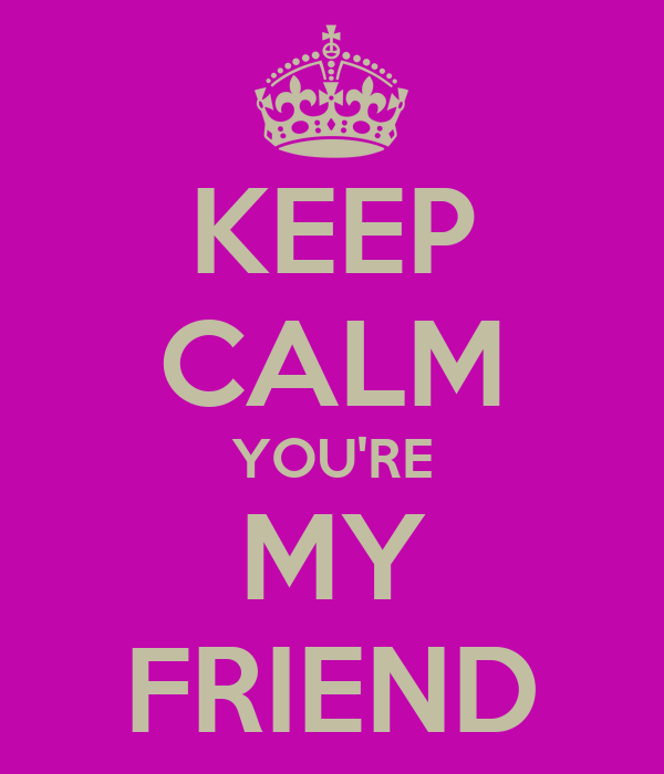 you re my friend: