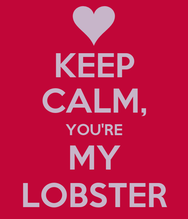 KEEP CALM, YOU'RE MY LOBSTER Poster | SBrit | Keep Calm-o-Matic