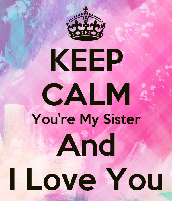 Missing Someone Gets Easier Every Day Pictures Photos: KEEP CALM You're My Sister And I Love You Poster