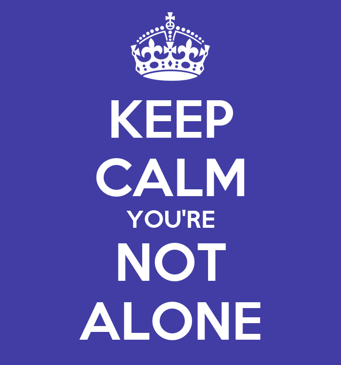 You Re Not In This Alone What Columbine: KEEP CALM YOU'RE NOT ALONE Poster