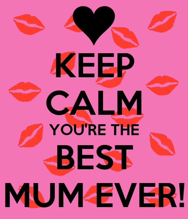 keep calm you re the best mum ever poster holly keep