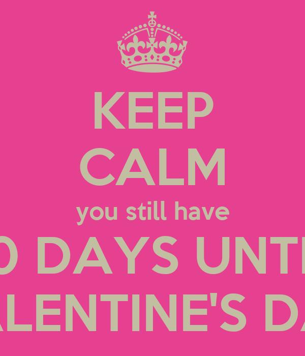 Keep Calm You Still Have 10 Days Until Valentine S Day