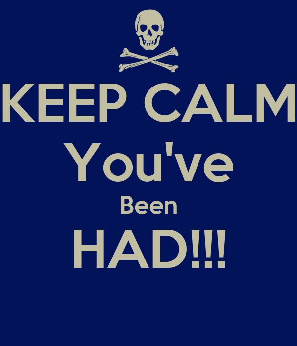 http://sd.keepcalm-o-matic.co.uk/i/keep-calm-you-ve-been-had.png