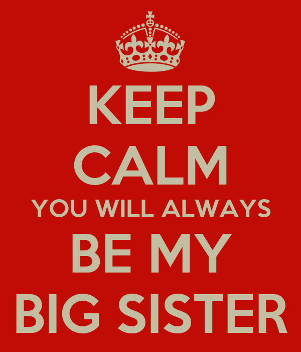 Keep Calm You Will Always Be My Big Sister Keep Calm And