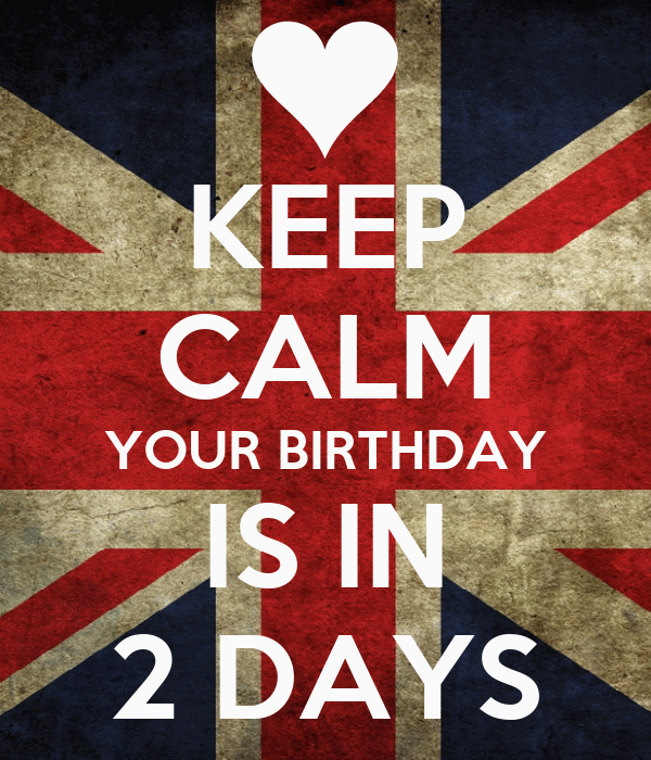 2 Days Till Your Birthday Your Birthday is in 2 Days