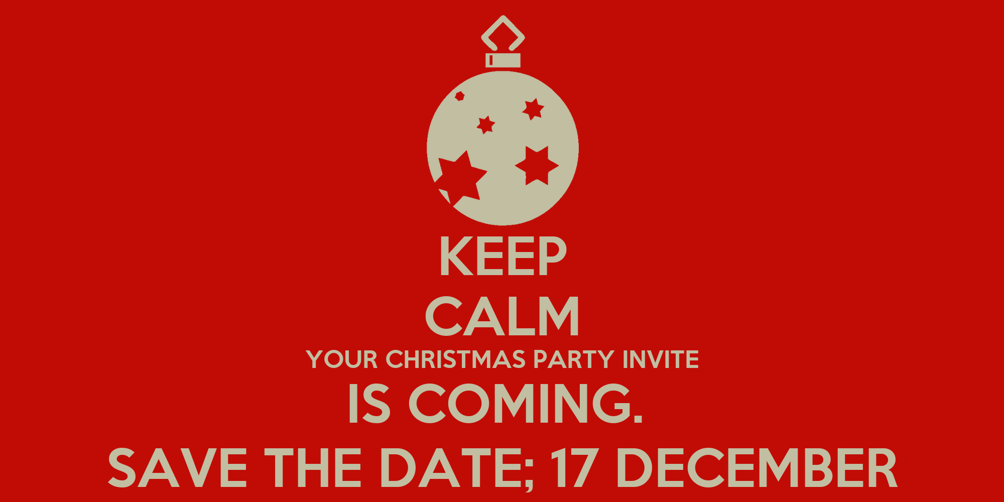 keep calm your christmas party invite is coming save the date 17