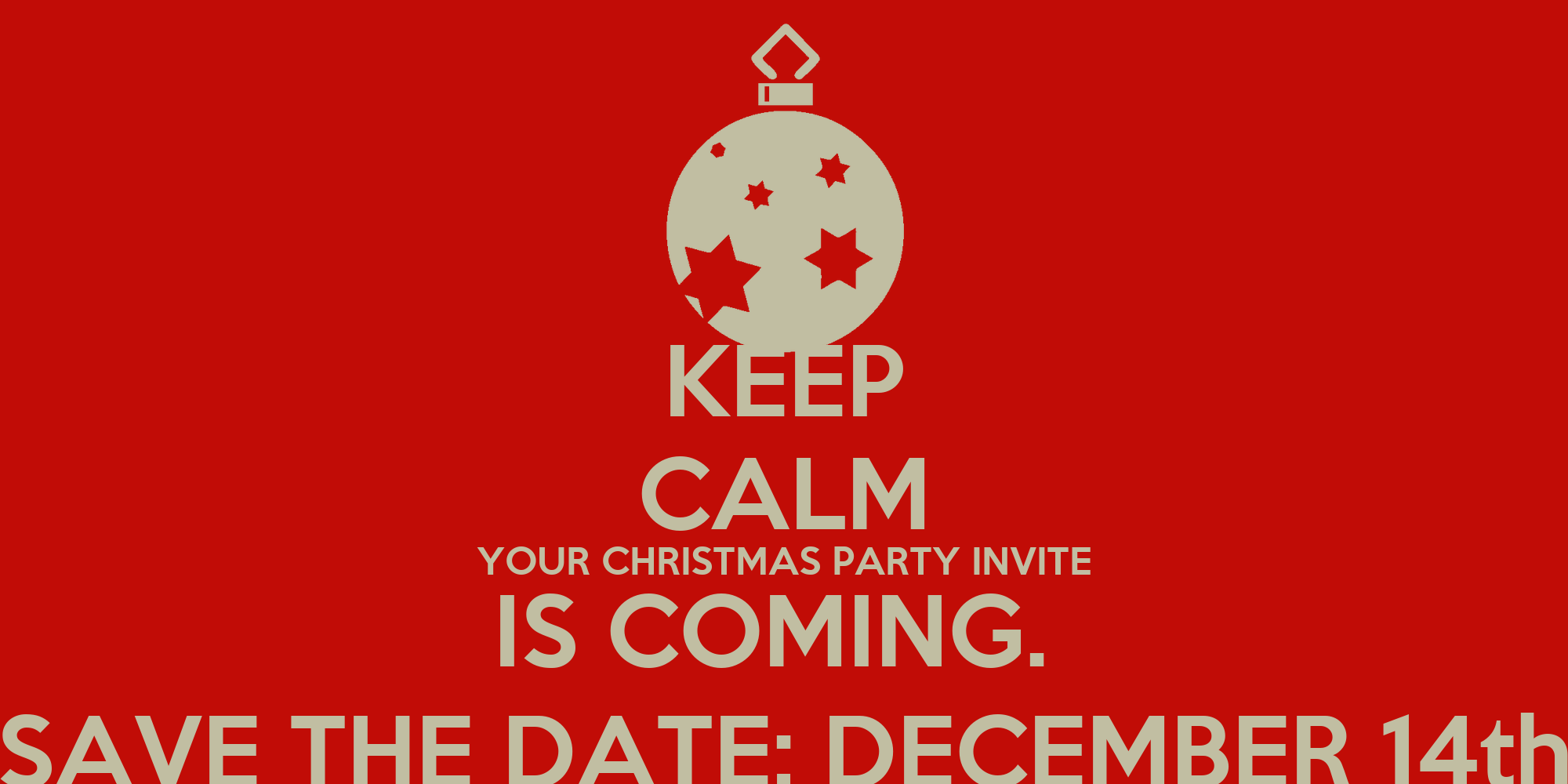 keep calm your christmas party invite is coming save the date december 14th keep calm and. Black Bedroom Furniture Sets. Home Design Ideas