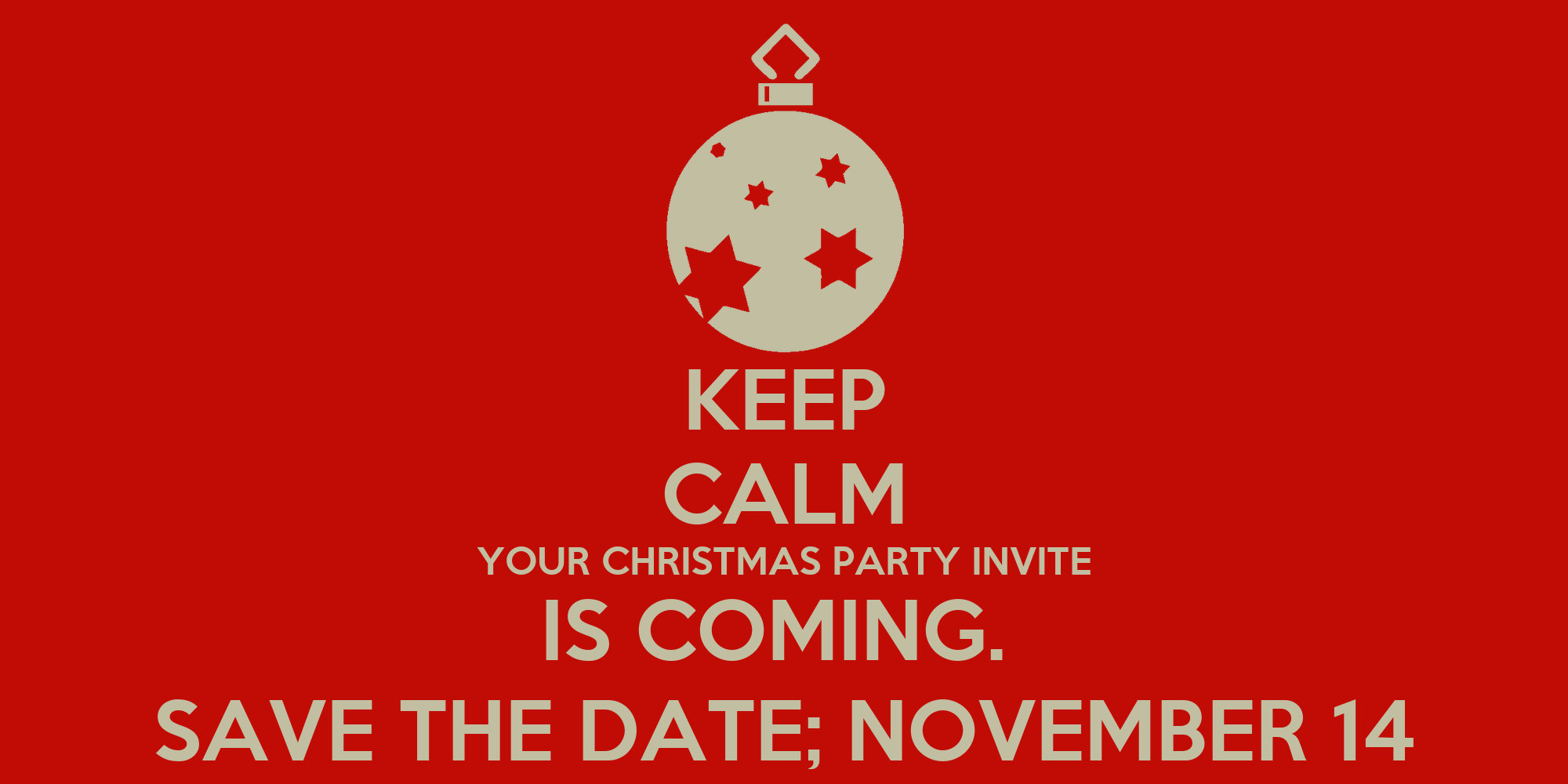keep calm your christmas party invite is coming save the date
