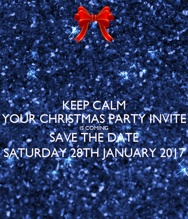 KEEP CALM YOUR CHRISTMAS PARTY INVITE IS COMING SAVE THE DATE SATURDAY 28TH  J..