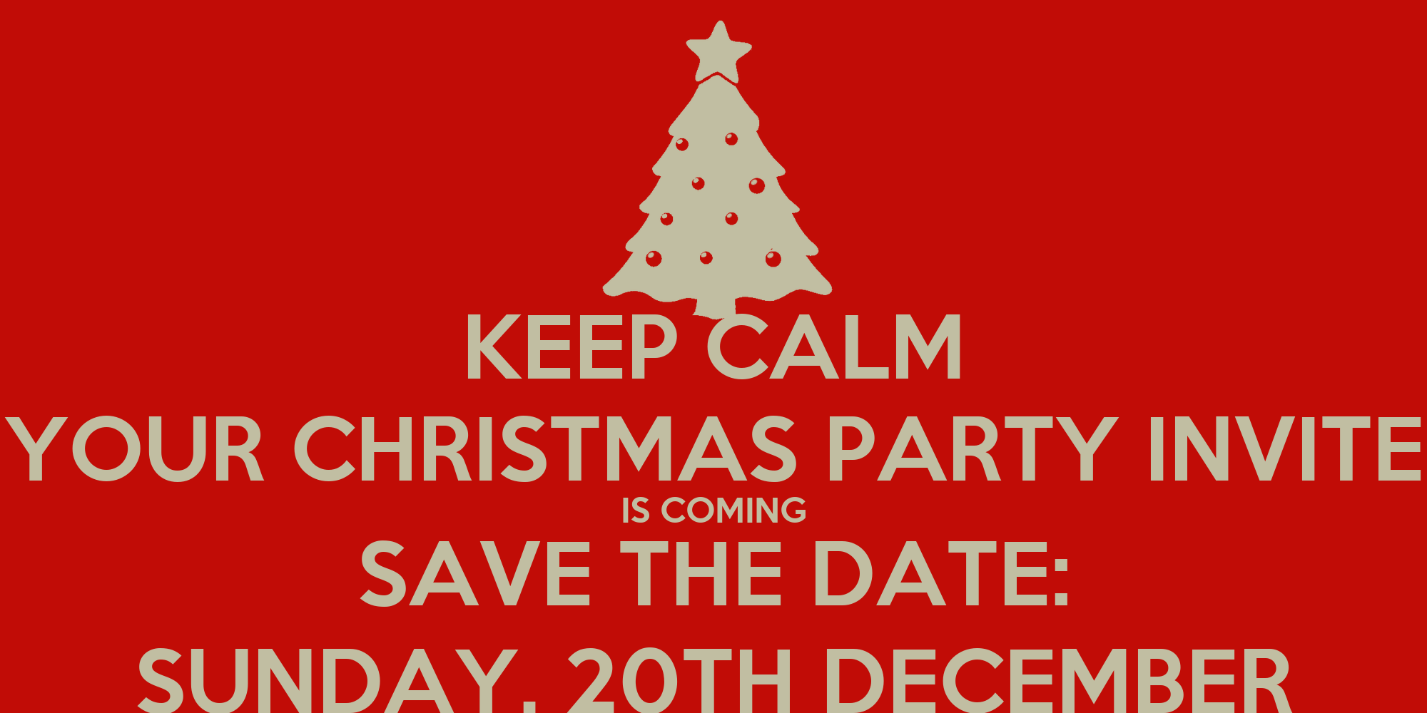 keep calm your christmas party invite is coming save the date sunday 20th december keep calm. Black Bedroom Furniture Sets. Home Design Ideas