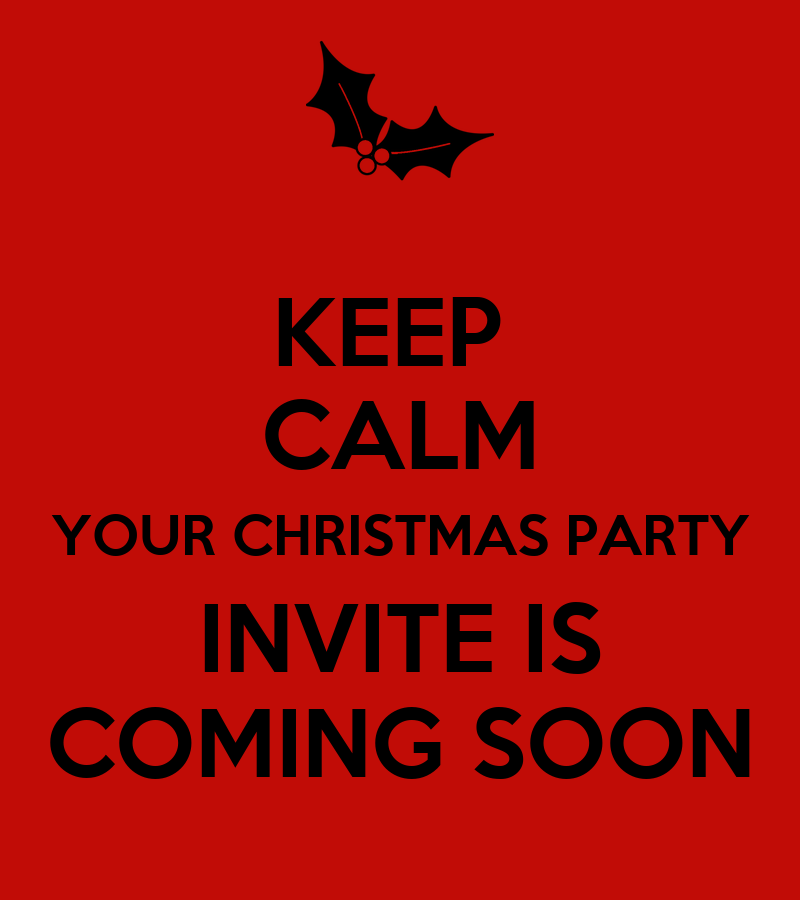 KEEP CALM YOUR CHRISTMAS PARTY INVITE IS COMING SOON - KEEP CALM ...