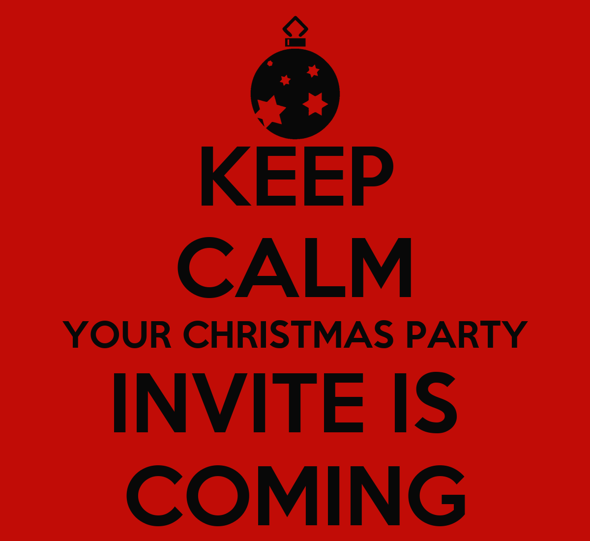 KEEP CALM YOUR CHRISTMAS PARTY INVITE IS COMING Poster Michelle Keep Calm.